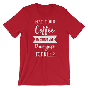 May Your Coffee Be Stronger than Your Toddler - Cute Mom's T-Shirt
