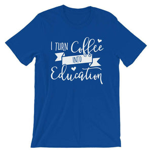 Cool Teachers' T-Shirt - I Turn Coffee Into Education