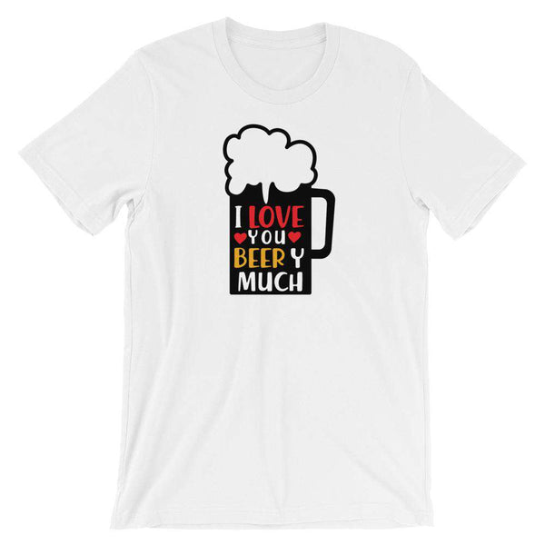 I Love You Beer Y much - Funny Beer T-Shirt