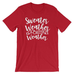 Sweet Weather Is Better Weather - Fall Season T-Shirt