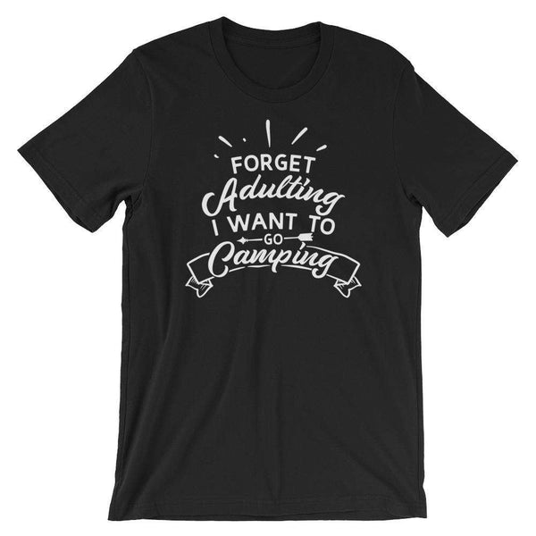 Funny Camping T-Shirt - Forget Adulting, I Want To Go Camping