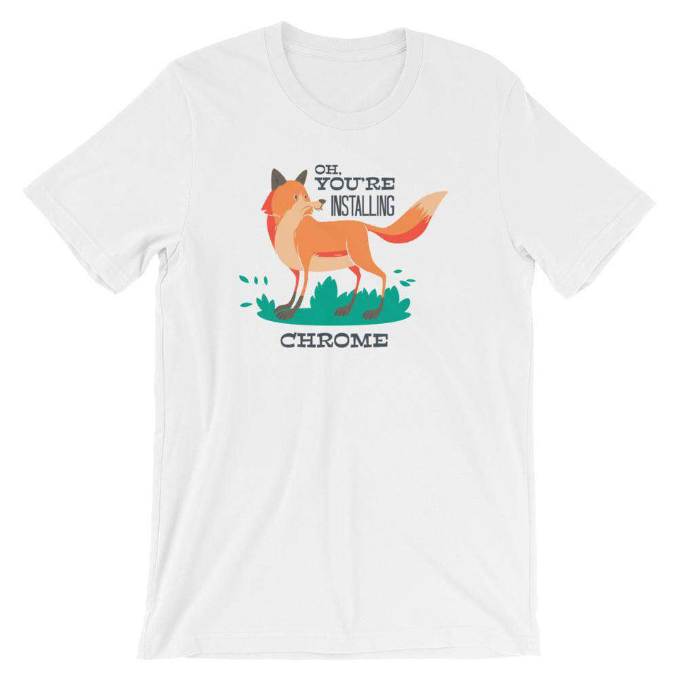 Funny T-Shirts - Oh, You're Installing Chrome