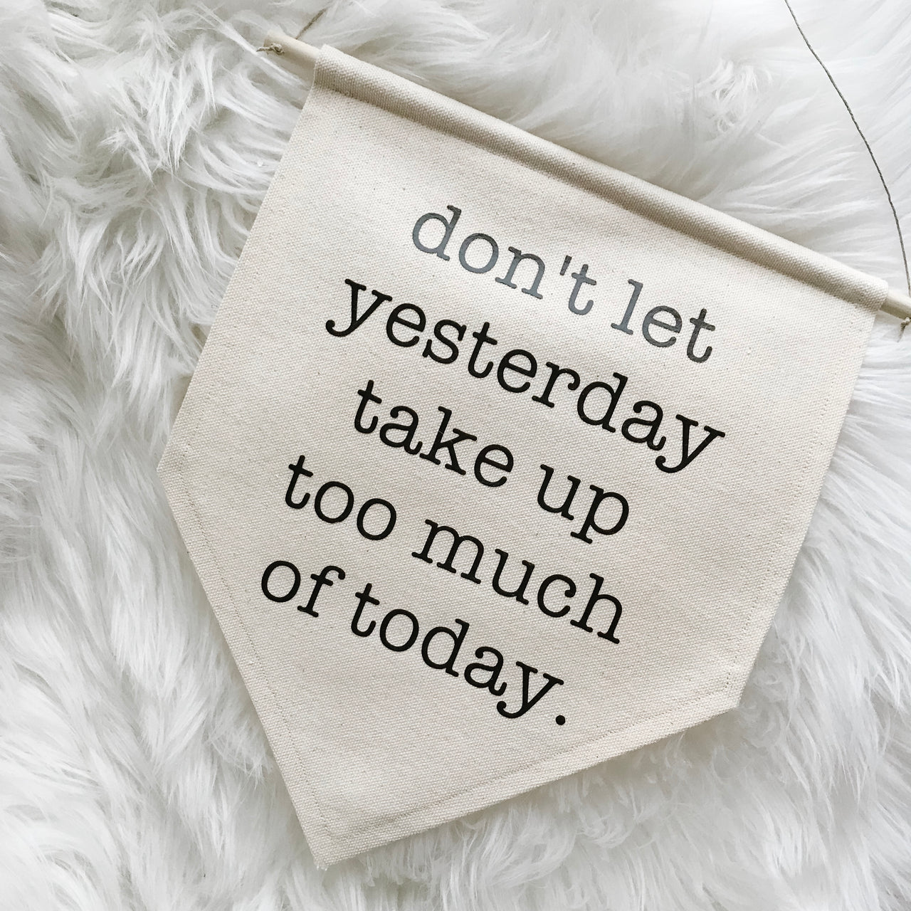 Don't Let Yesterday Take Up Too Much of Today | LIMITED EDITION