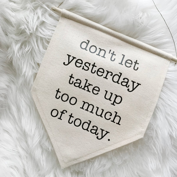 Don't Let Yesterday Take Up Too Much of Today | Canvas Banner