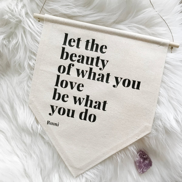 Beauty of What You Love | Canvas Banner