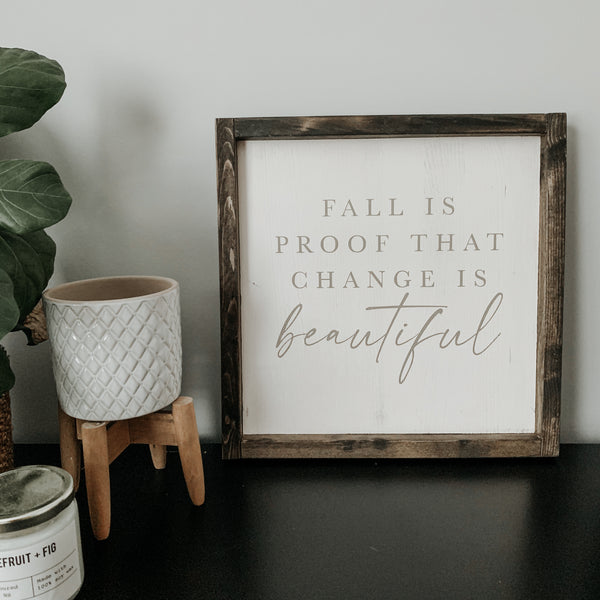 Fall is Proof that Change is Beautiful (White)| Framed Sign