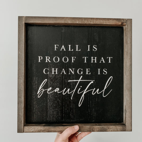 Fall is Proof that Change is Beautiful (Black) | Framed Sign