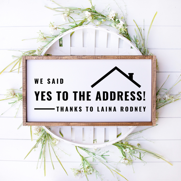 We Said Yes to the Address Thanks To | Framed Realtor Sign