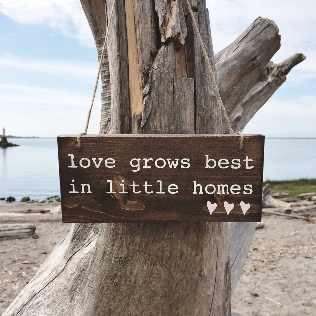 Love Grows Best, Loves Grows Best In Little Homes, Little Homes Sign, Less House More Home, Tiny Houses, Mothers Day Gift, Small Home Decor