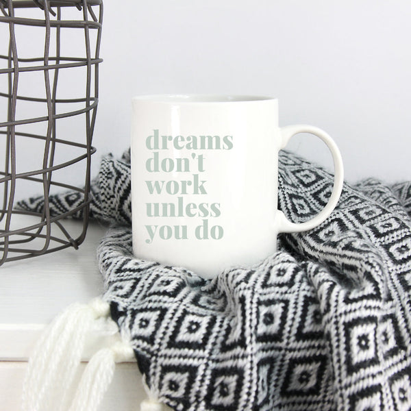 Dreams Don't Work Unless You Do Mug | Ceramic Mug