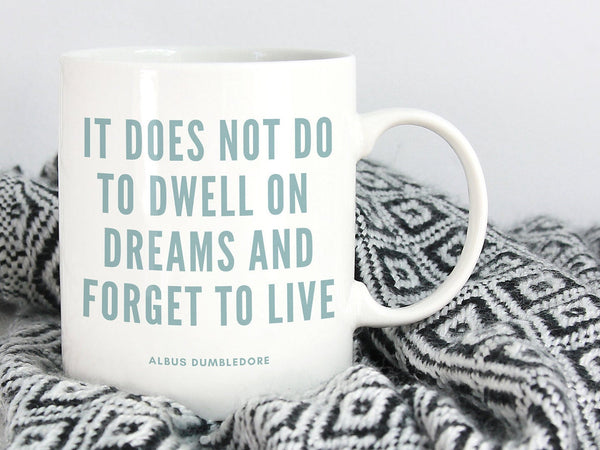 It Does Not Do to Dwell on Dreams and Forget to Live Dumbledore Mug | Ceramic Mug