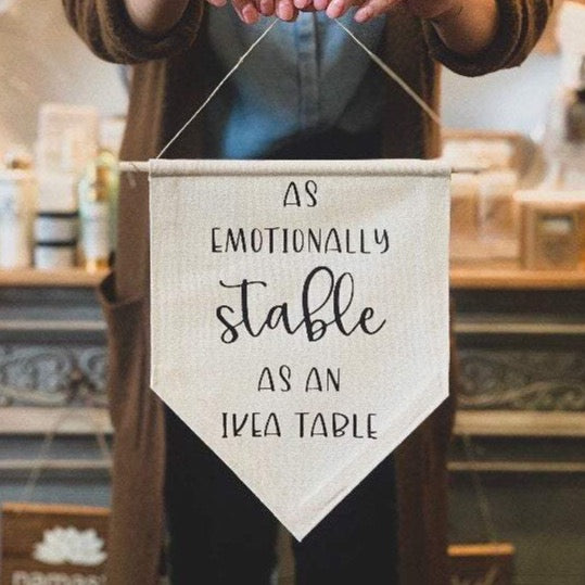 Emotionally Stable As An Ikea Table, Funny Wall Hanging, Funny Canvas Banner, Funny Sign, Funny Girlfriend Gift, Funny Coworker Gift