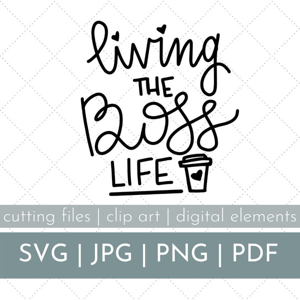 Living the Boss Life SVG, Boss Babe SVG, Boss Babe Clip Cart, Boss Mama Clip Art, Boss Babe Cut File