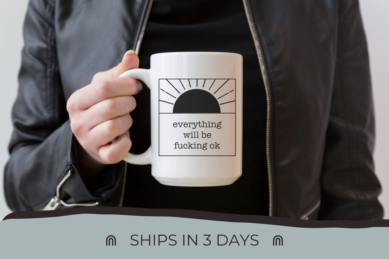 Everything Will Be F*cking Ok Mug | Ceramic Mug
