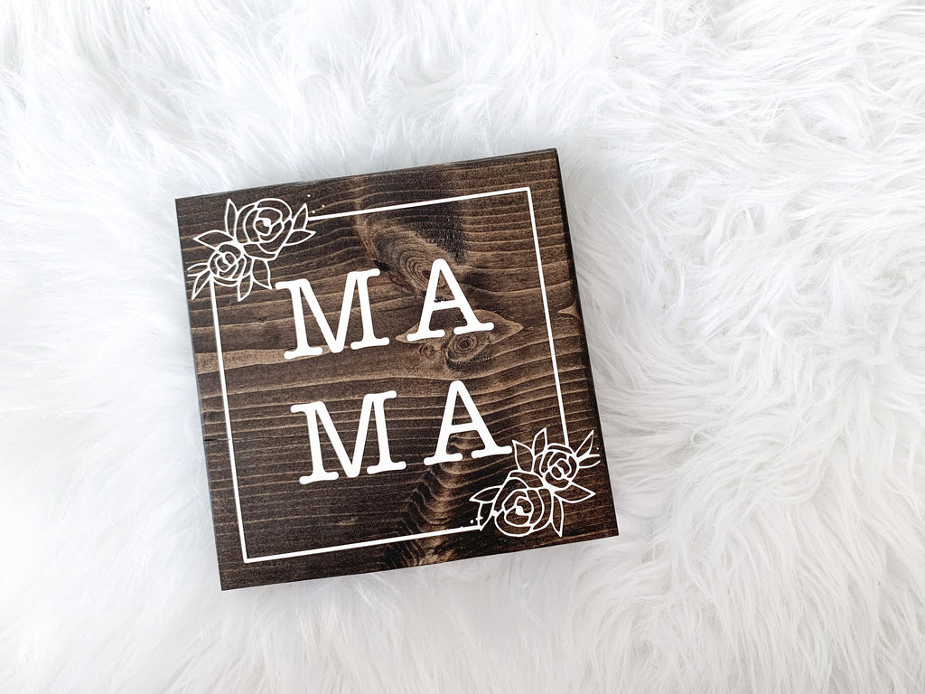 Ma Ma Sign, Mama Sign, Mama Floral Gift, Mama Flower Gift, Mama Flower Sign, Mother's Day Sign, Mother's Day Gift, Gift for Mom