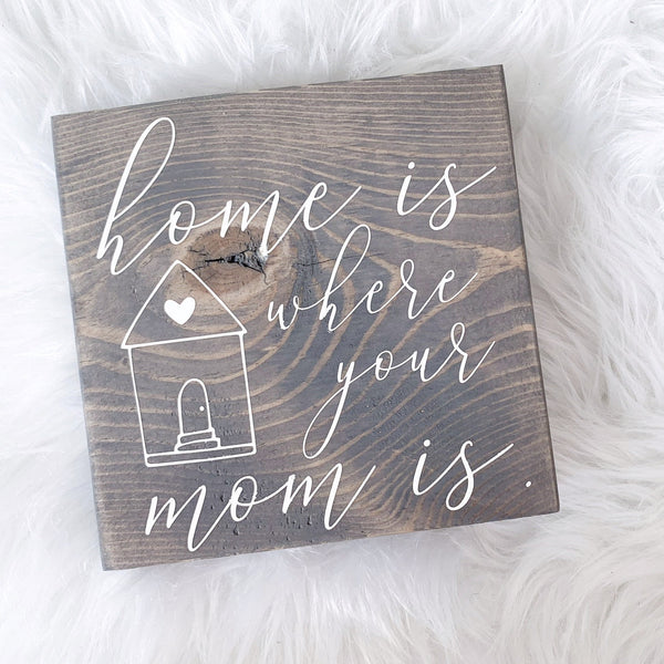 Home Is Where Your Mom Is Sign | Desk Block