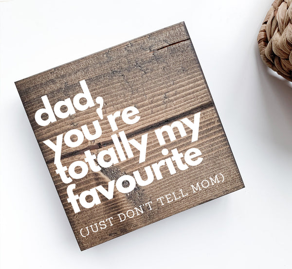 Dad, You're Totally My Favorite Wood Sign | Desk Block