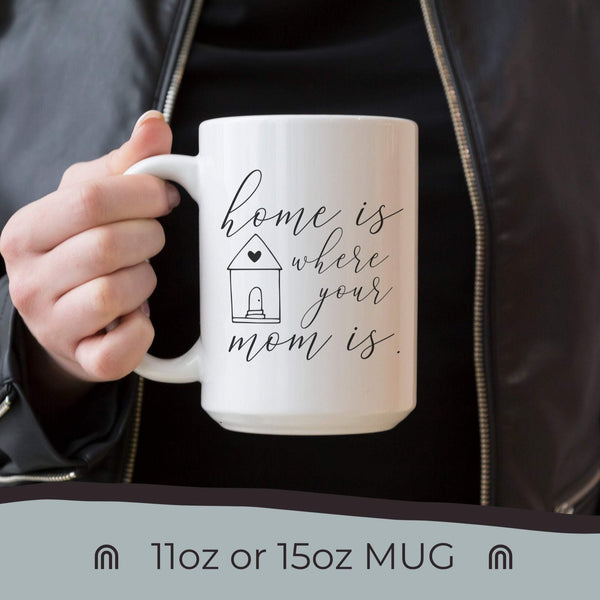 Home Is Where Your Mom Is Mug, Mother's Day Gift, Gift for Mom, Gift for Her, Birthday Gift for Her, Birthday Gift for Mom, Sentimental Mom