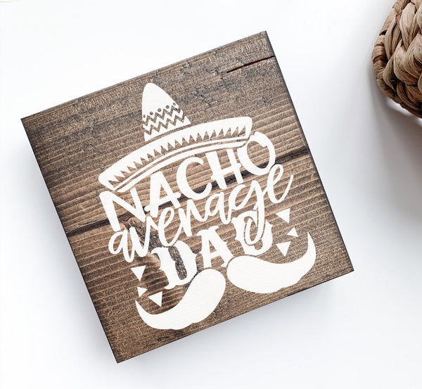 Nacho Average Dad Wood Sign | Desk Block