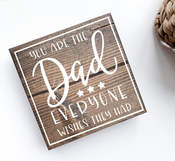 You Are the Dad Everyone Wishes They Had Wood Sign | Desk Block