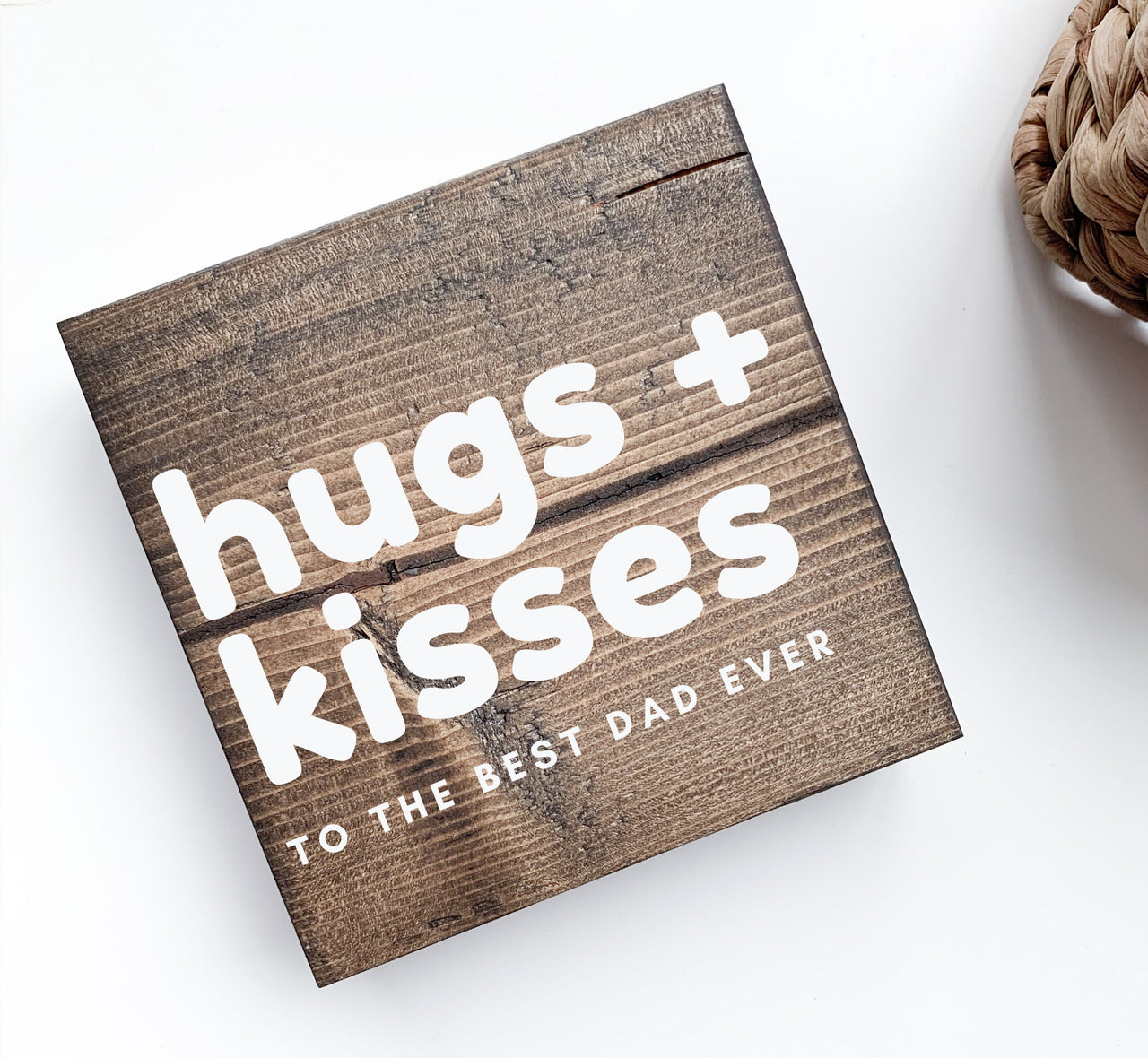 Hugs + Kisses to the Best Dad Ever Wood Sign | Desk Block