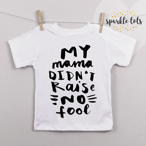 Mama didn't raise no fool Mr. T Shirt, Trendy toddler shirt, funny boys top
