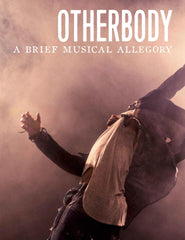Otherbody: a Brief Musical Allegory Vocal Selections