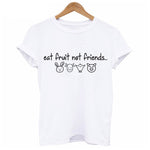 Eat Fruit Not Friends T-Shirt