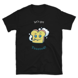 Let's Get Toasted T-Shirt