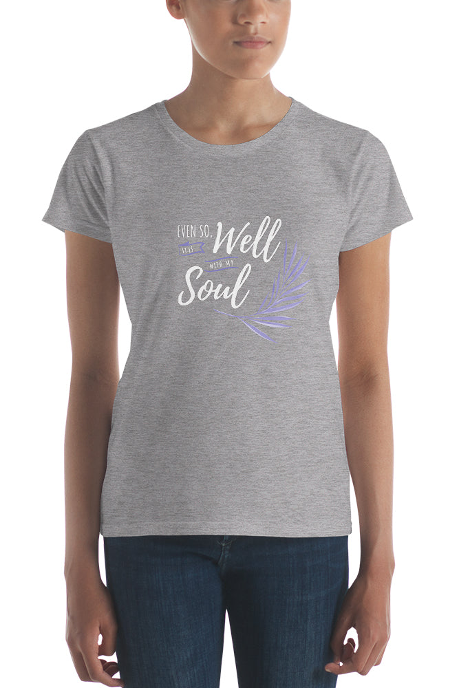 Even So, It Is Well With My Soul t-shirt