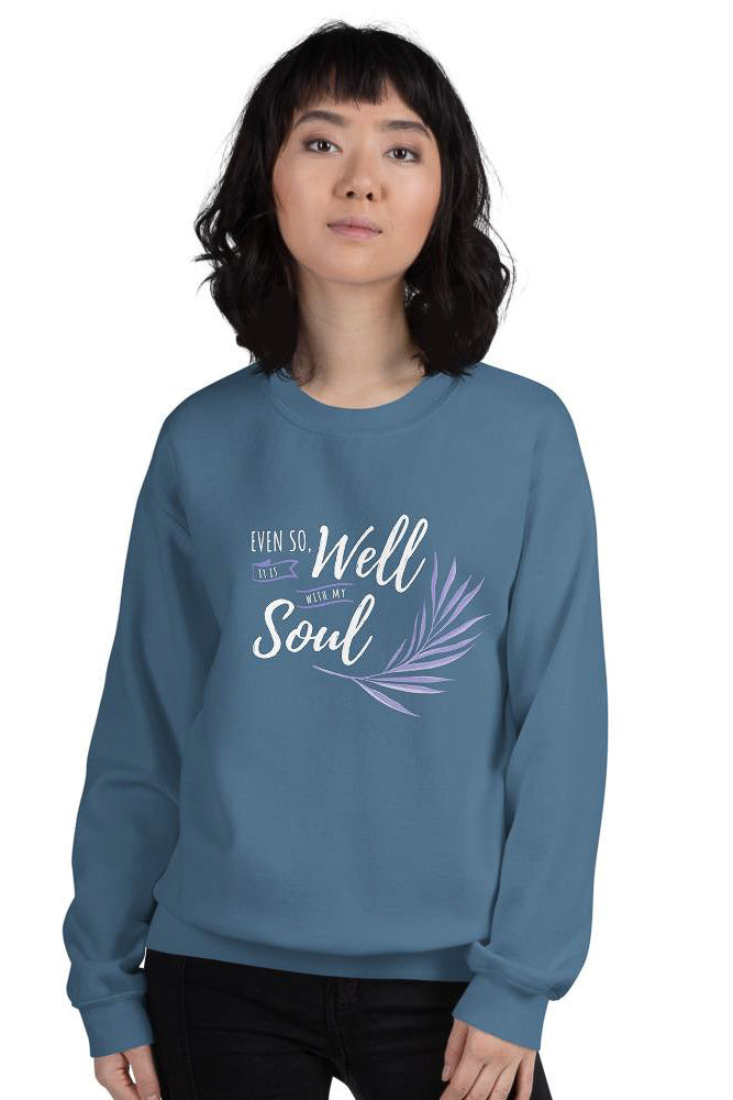 Even So, It Is Well With My Soul Sweatshirt