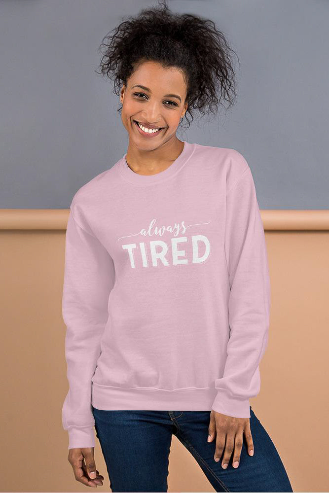 Always Tired Sweatshirt - new colours!