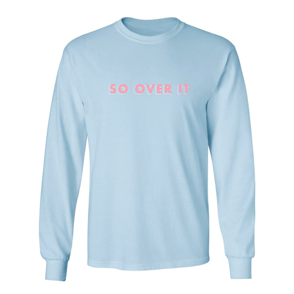 So Over It Long Sleeve