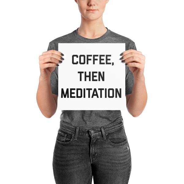 Coffee Then Meditation Photo paper poster