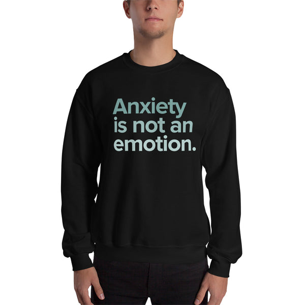 Anxiety Is Not an Emotion Sweatshirt