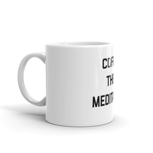 Coffee Then Meditation Mug