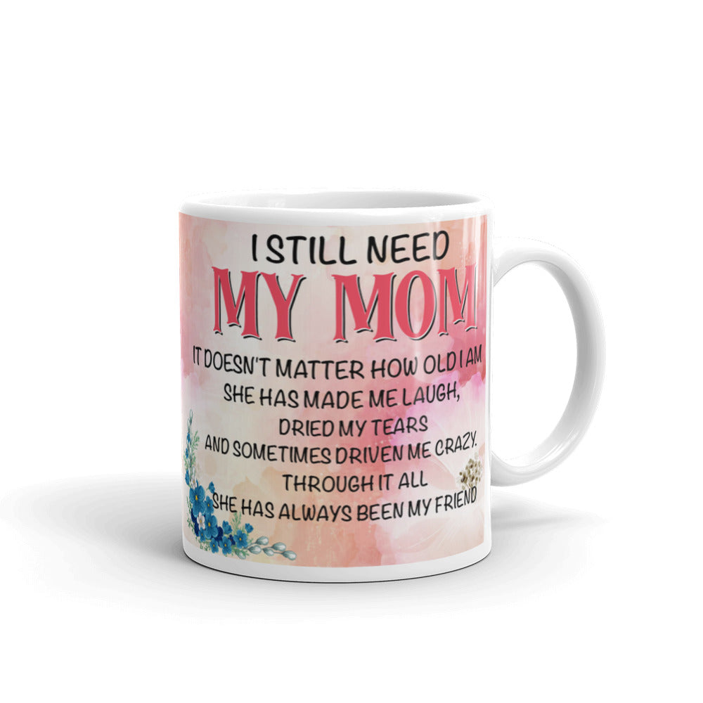 I Still Need My Mom -  Best Gift For Your Mother's Day - Personalized Mug