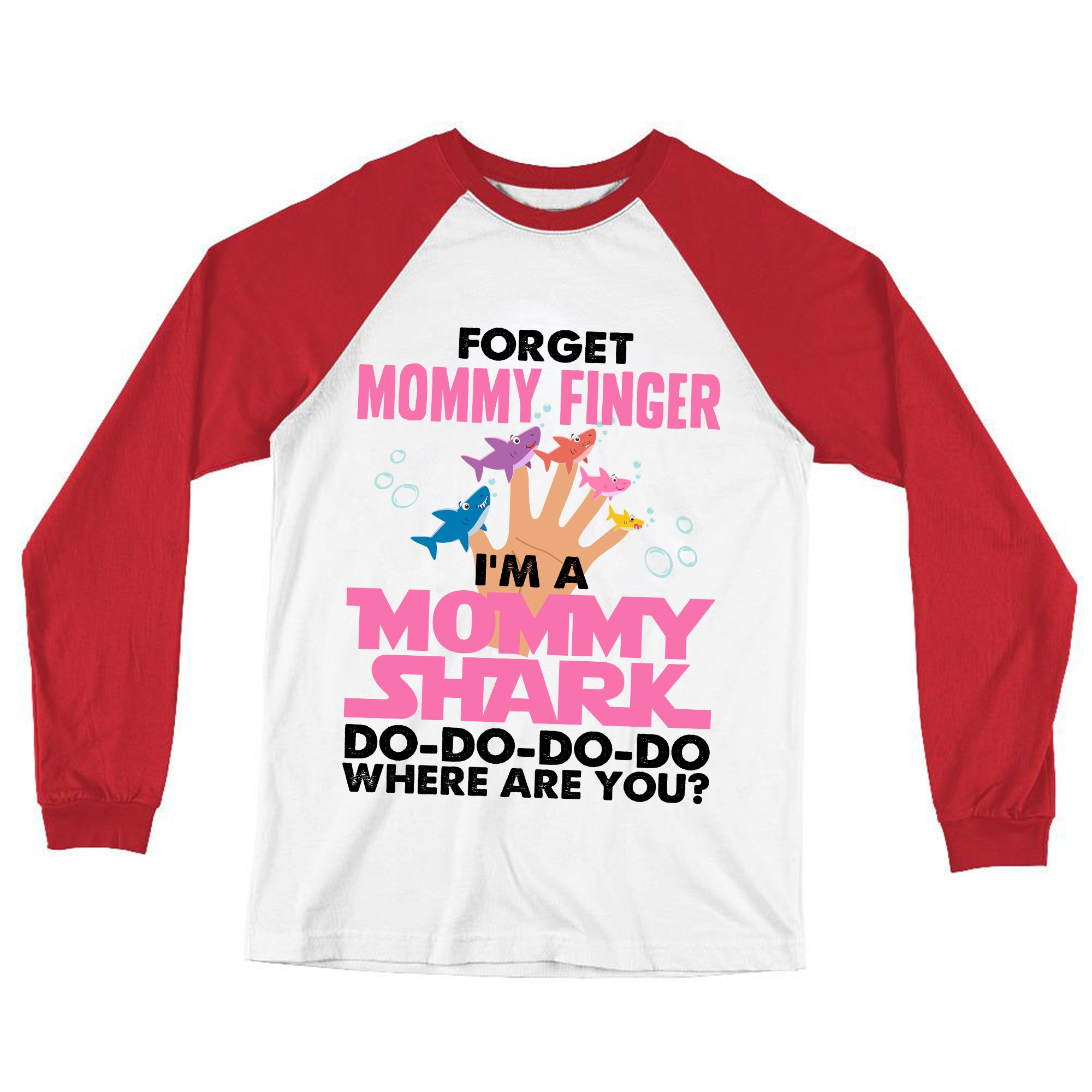 """Forget Mommy Finger...Mommy Shark Doo Doo...Where Are You?"" Baseball T-shirt"