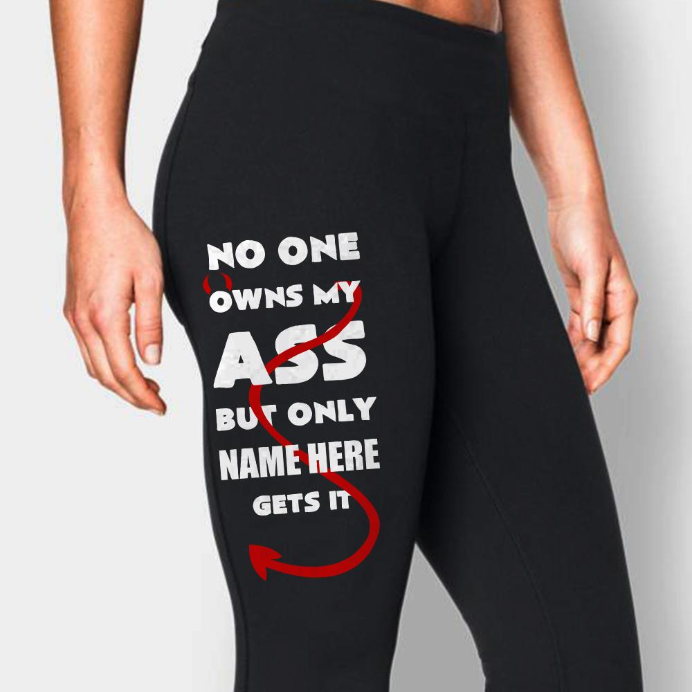 "Legging personalized, No One Owns My ASS But Only ""Your Name"" Gets It"