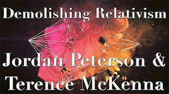 Jordan Peterson & Terence McKenna - Demolishing Relativism