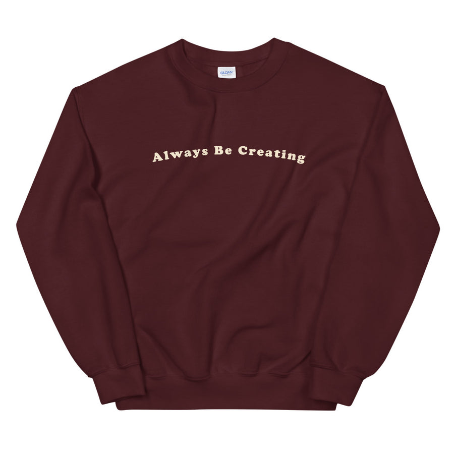 Always Be Creating - Unisex Sweatshirt