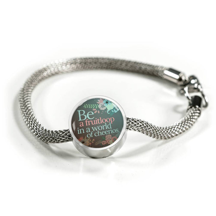 """Be a fruitloop in a world of cheerios"" - Stainless Steel Bracelet & Circle Charm"