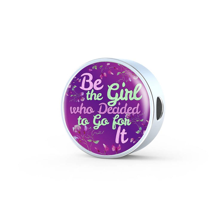 """Be the Girl who Decided to Go for It"" - Stainless Steel Bracelet & Circle Charm"