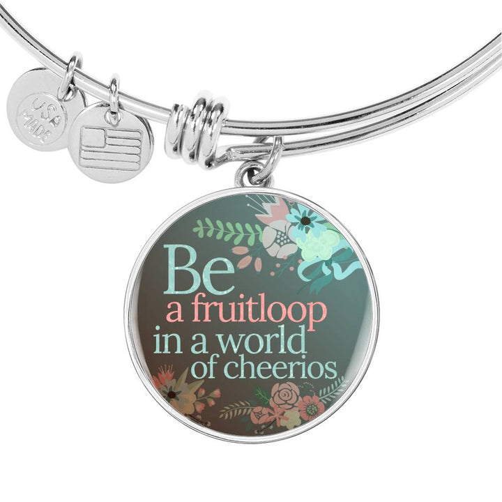 """Be a fruitloop in a world of cheerios"" - Bangle Bracelet & Circle Pendant"
