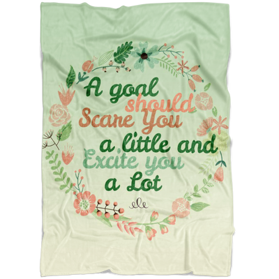 """A goal should Scare You a little and Excite you a Lot"" - Fleece Blanket"