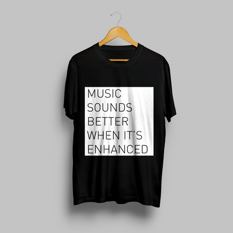 'Music Sounds Better When It's Enhanced' - Black Panel T-Shirt