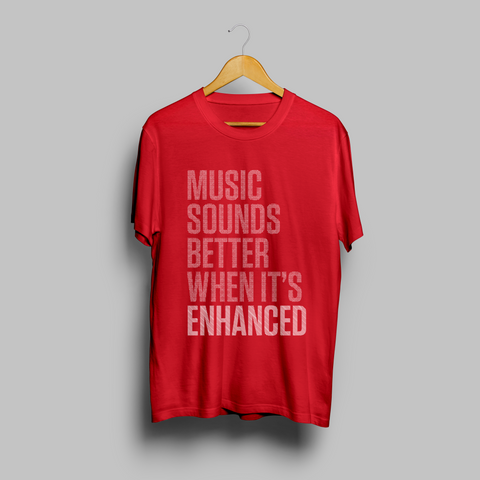 'Music Sounds Better When It's Enhanced' - Red/White t-shirt