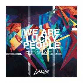 Lange - We Are Lucky People (Remixed) [ALBUM]