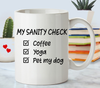 Funny Yoga Gift Sanity Check of Coffee, Yoga and Pet my dog. My Morning Yoga Routine Mug.