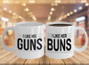 I like His Guns I like Her Buns Mug Set - Funny Couples Coffee Cup Set